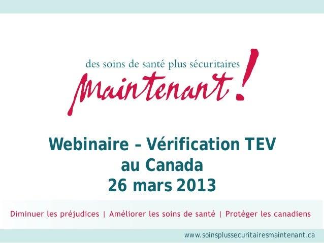 Webinaire – Vérification TEV        au Canada      26 mars 2013                www.soinsplussecuritairesmaintenant.ca