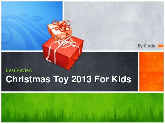 By Cindy  Best Review  Christmas Toy 2013 For Kids