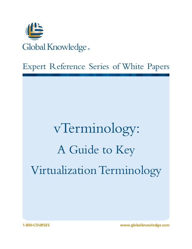 1-800-COURSESwww.globalknowledge.com Expert Reference Series of White Papers vTerminology: A Guide to Key VirtualizationTe...