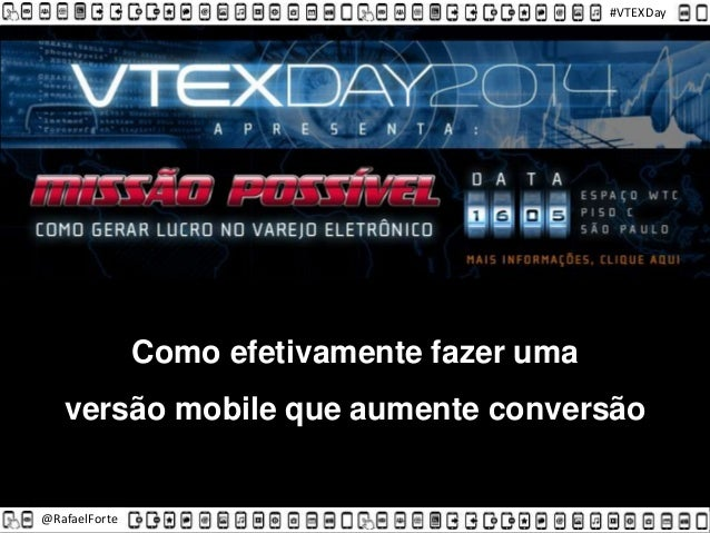 @RafaelForte #VTEXDay Como efetivamente fazer uma versão mobile que aumente conversão