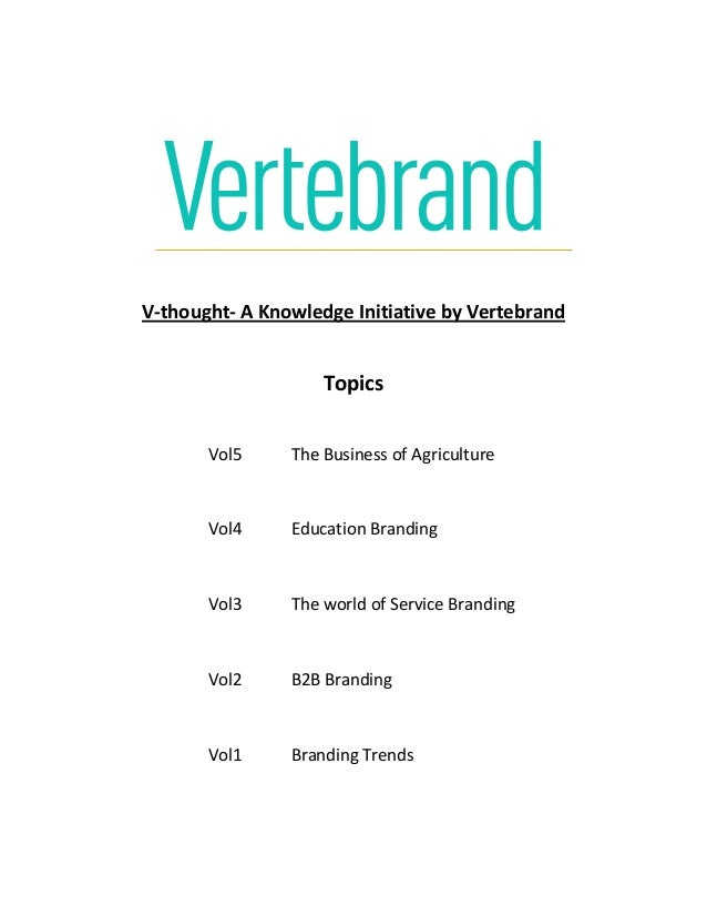 V-thought- A Knowledge Initiative by VertebrandTopicsVol5 The Business of AgricultureVol4 Education BrandingVol3 The world...