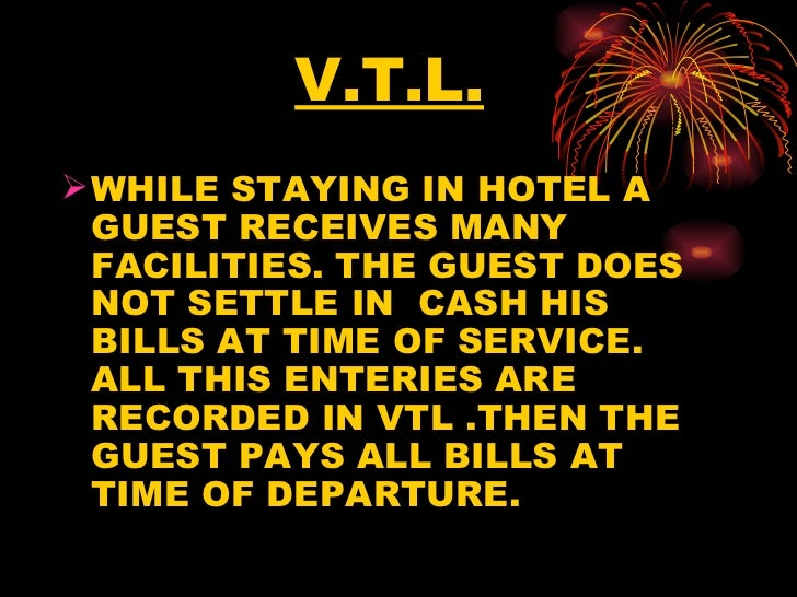 V.T.L. <ul><li>WHILE STAYING IN HOTEL A GUEST RECEIVES MANY FACILITIES. THE GUEST DOES NOT SETTLE IN  CASH HIS BILLS AT TI...