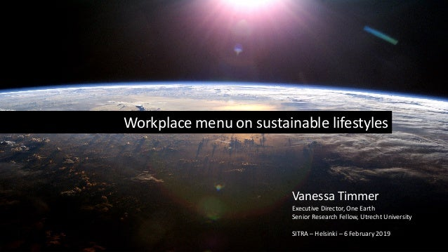Vanessa Timmer Executive Director, One Earth Senior Research Fellow, Utrecht University SITRA – Helsinki – 6 February 2019...