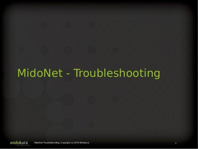 MidoNet - Troubleshooting 1MidoNet Troubleshooting, Copyright (c) 2015 Midokura