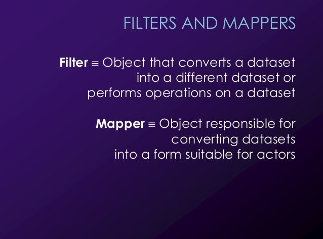 24 FILTERS AND MAPPERS Filter ! Object that converts a dataset into a different dataset or performs operations on a datase...
