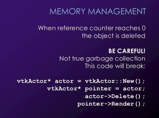 34 MEMORY MANAGEMENT When reference counter reaches 0 the object is deleted BE CAREFUL! Not true garbage collection This c...