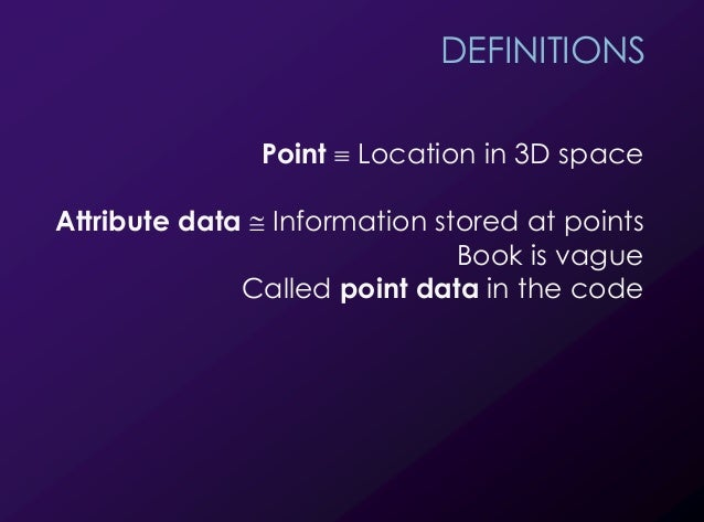 """5 DEFINITIONS Point ! Location in 3D space Attribute data """" Information stored at points Book is vague Called point data i..."""