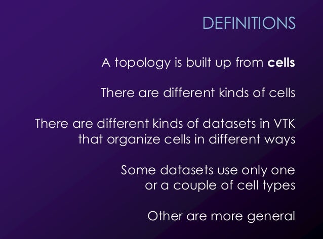 7 DEFINITIONS A topology is built up from cells There are different kinds of cells There are different kinds of datasets i...