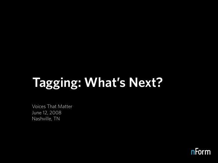Tagging: What's Next? Voices That Matter June 12, 2008 Nashville, TN