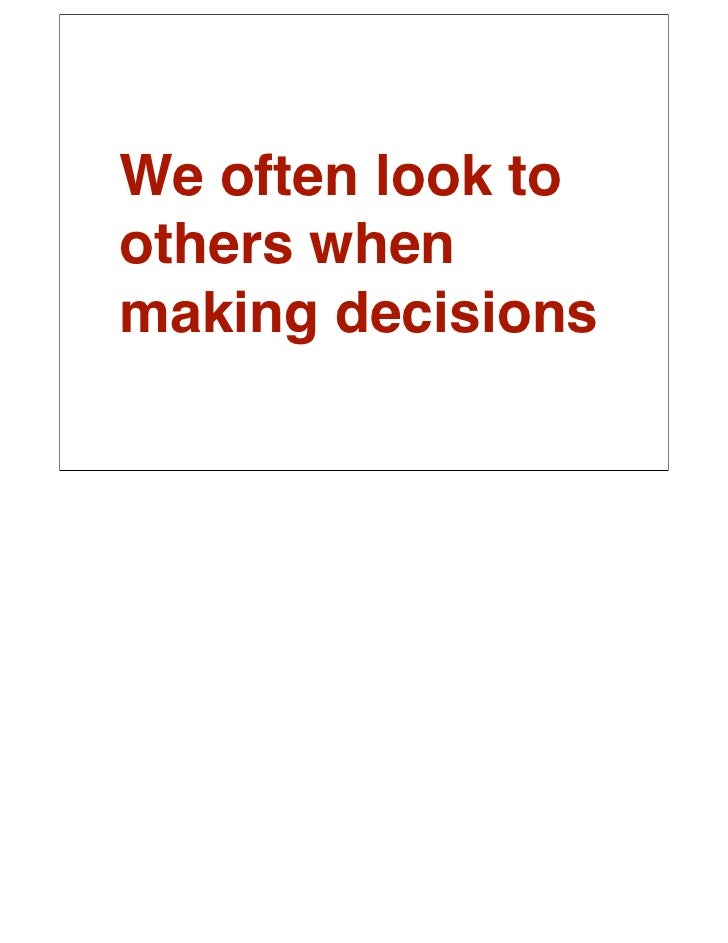 My decisions               are being made over here.     If other people are heavily influencing our decisions, and in some...