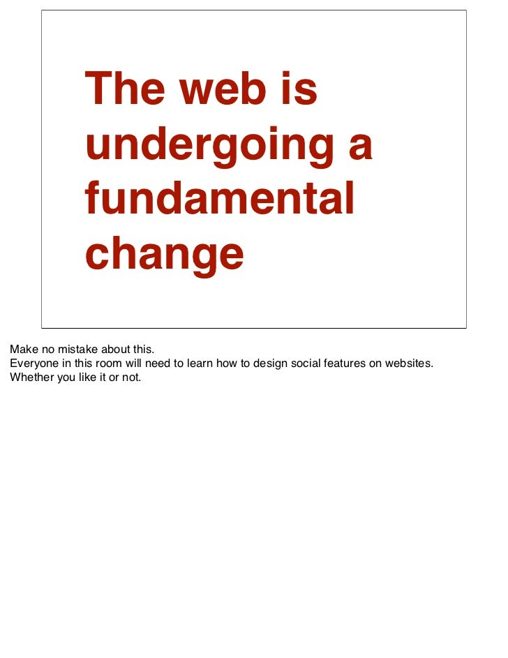 The web is               undergoing a               fundamental               change Make no mistake about this. Everyone ...