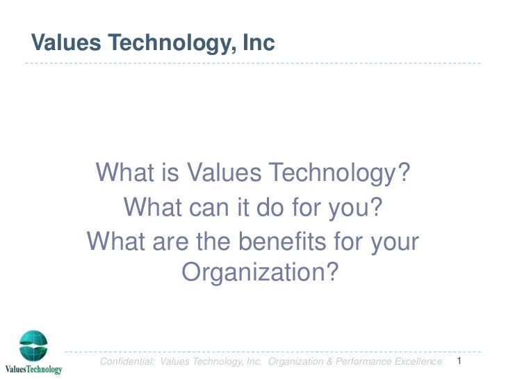Values Technology, Inc<br />What is Values Technology?<br />What can it do for you?<br />What are the benefits for your Or...