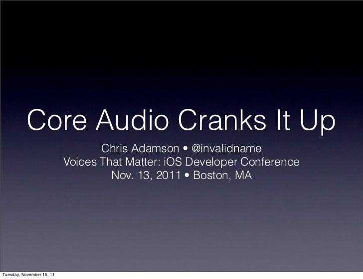 Core Audio Cranks It Up                                  Chris Adamson • @invalidname                           Voices Tha...