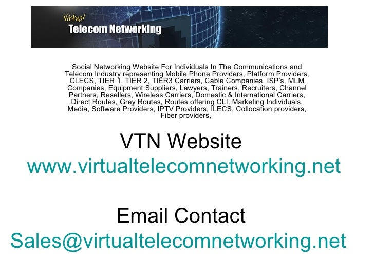 VTN Website  www.virtualtelecomnetworking.net Email Contact  [email_address]   Social Networking Website For Individuals I...