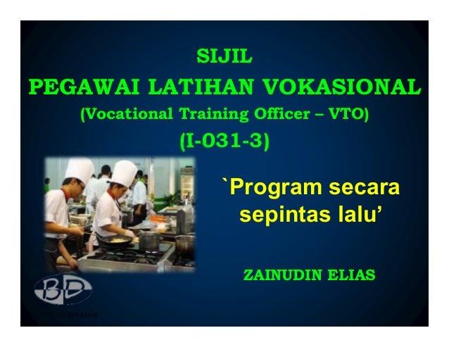SIJILPEGAWAI LATIHAN VOKASIONAL   (Vocational Training Officer – VTO)               (I-031-3)                    `Program ...