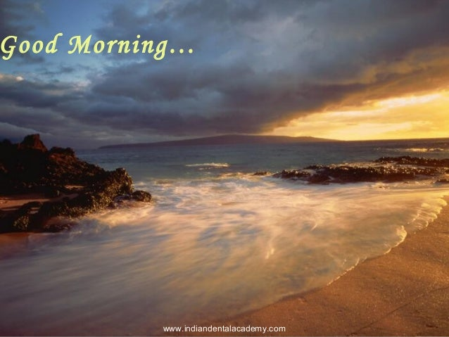 Good Morning… www.indiandentalacademy.com