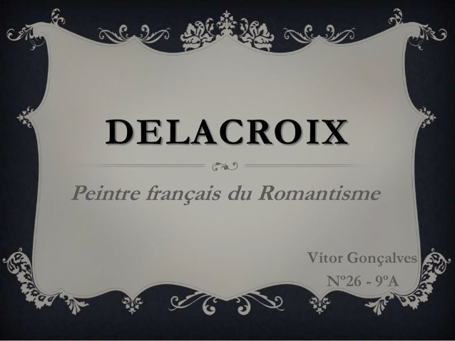 DELACROIXPeintre français du RomantismeVítor GonçalvesNº26 - 9ºA