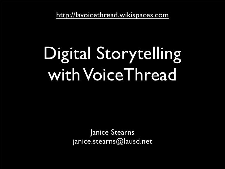 http://lavoicethread.wikispaces.com     Digital Storytelling with VoiceThread              Janice Stearns       janice.ste...