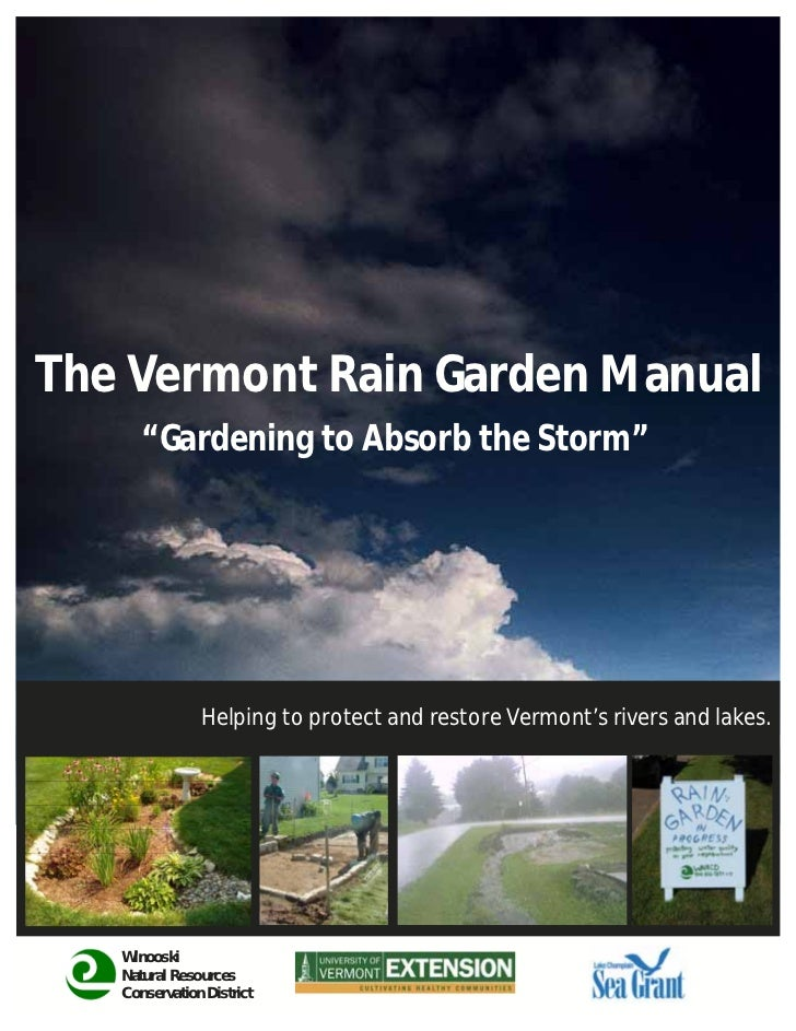 """The Vermont Rain Garden Manual      """"Gardening to Absorb the Storm""""               Helping to protect and restore Vermont's..."""