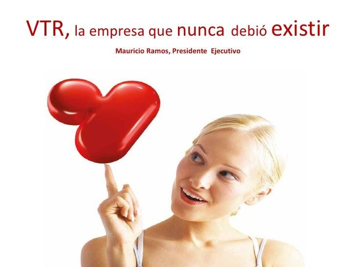 VTR, la empresa que nunca debió existir            Mauricio Ramos, Presidente Ejecutivo
