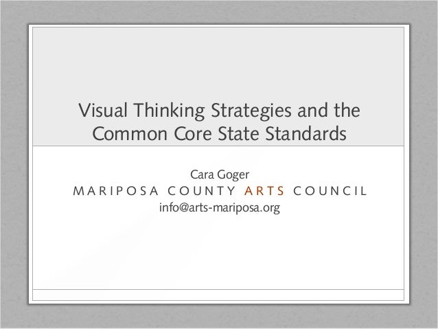Visual Thinking Strategies and the Common Core State Standards Cara Goger M A R I P O S A C O U N T Y A R T S C O U N C I ...