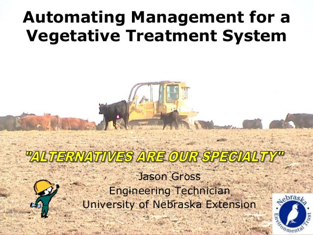 Jason GrossEngineering TechnicianUniversity of Nebraska ExtensionAutomating Management for aVegetative Treatment System