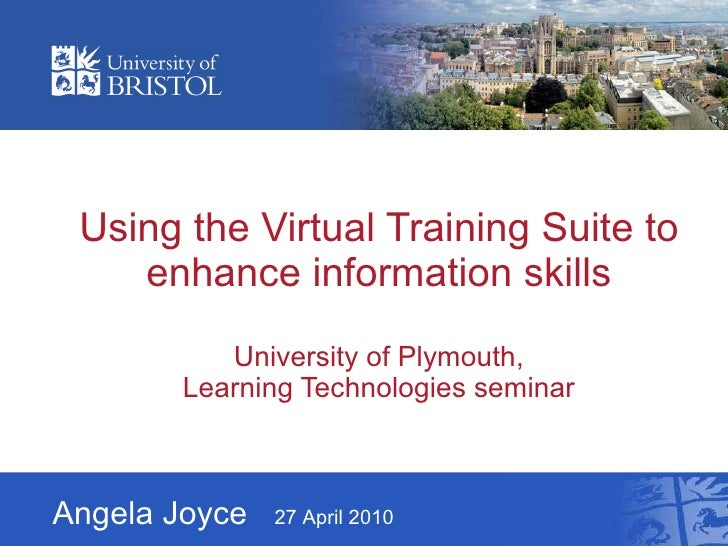 Using the Virtual Training Suite to enhance information skills University of Plymouth, Learning Technologies seminar Angel...