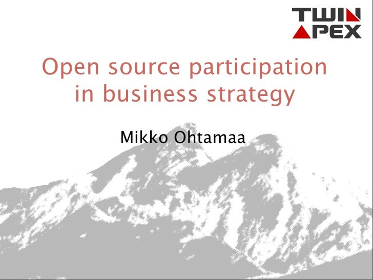 Open source participation   in business strategy       Mikko Ohtamaa