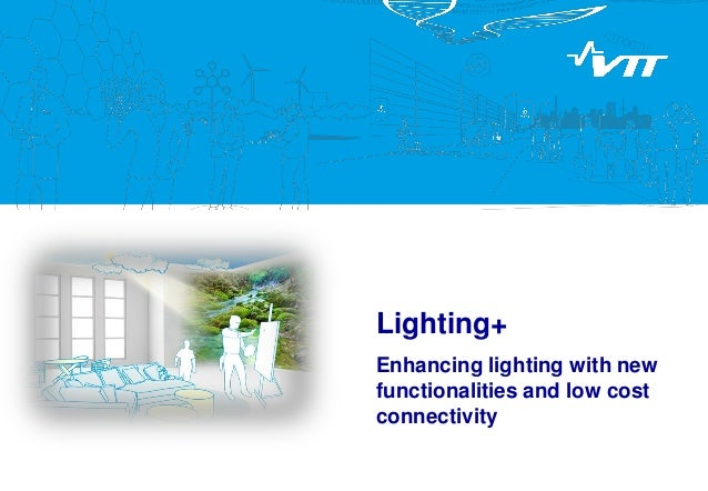 Lighting+ Enhancing lighting with new functionalities and low cost connectivity