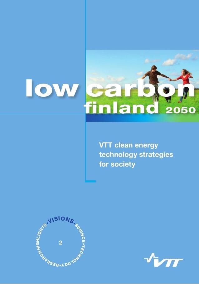 VTT clean energy technology strategies for society Low Carbon Finland 2050 VTT clean energy technology strategies for soci...