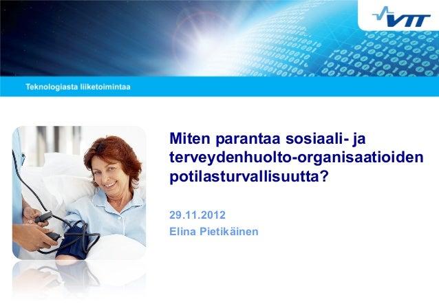 Miten parantaa sosiaali- ja terveydenhuolto-organisaatioiden potilasturvallisuutta? 29.11.2012 Elina Pietikäinen