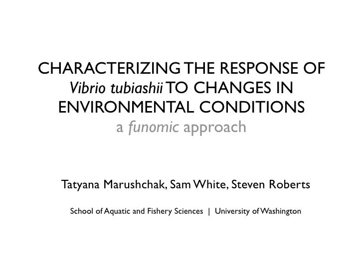 CHARACTERIZING THE RESPONSE OF    Vibrio tubiashii TO CHANGES IN   ENVIRONMENTAL CONDITIONS            a funomic approach ...