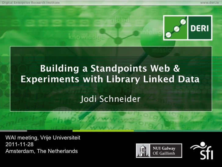 Building a Standpoints Web & Experiments with Library Linked Data Jodi Schneider WAI meeting, Vrije Universiteit 2011-11-2...
