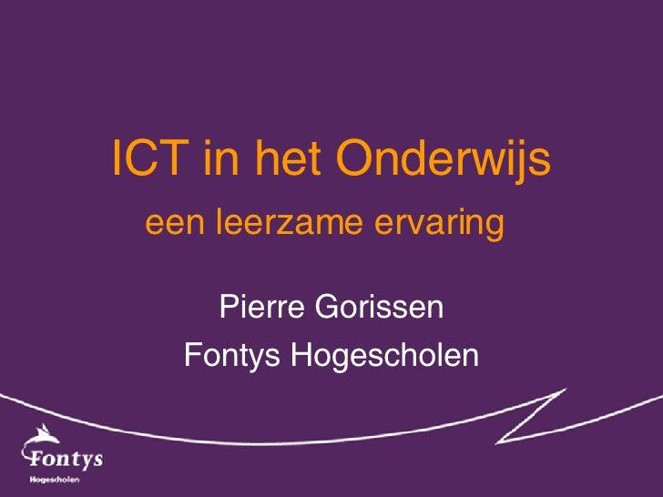 ICT in het Onderwijs een leerzame ervaring   Pierre Gorissen Fontys Hogescholen