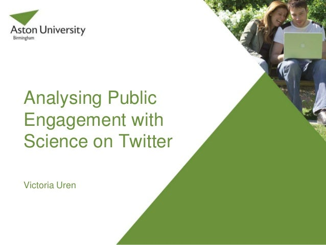Analysing Public Engagement with Science on Twitter Victoria Uren