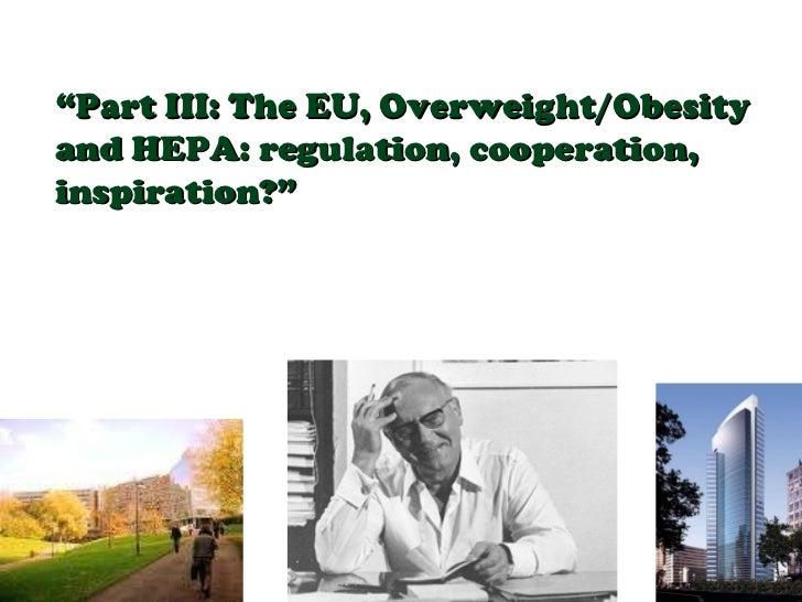 """ Part III: The EU, Overweight/Obesity and HEPA: regulation, cooperation, inspiration?"""