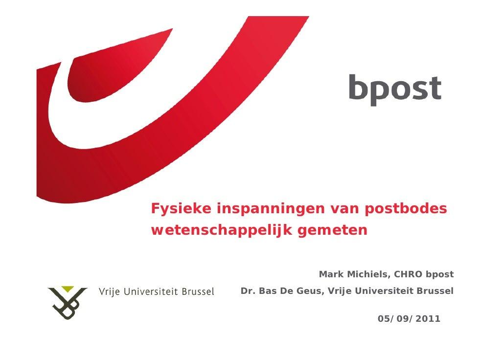 Fysieke inspanningen van postbodeswetenschappelijk gemeten                         Mark Michiels, CHRO bpost          Dr. ...