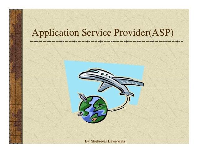 Application Service Provider(ASP) By: Shehrevar Davierwala