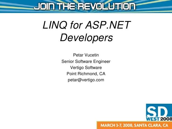 LINQ for ASP.NET Developers<br />Petar Vucetin<br />Senior Software Engineer<br />Vertigo Software<br />Point Richmond, CA...