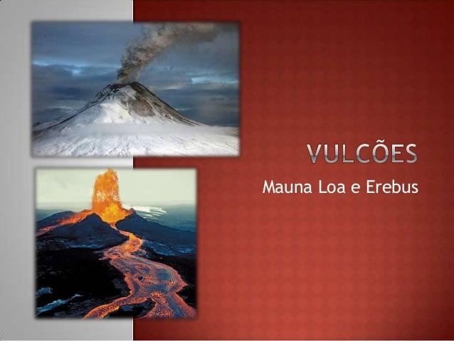 Mauna Loa e Erebus