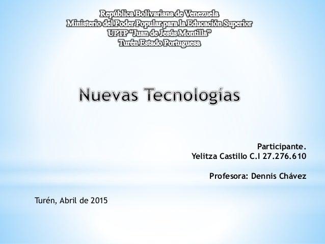 Participante. Yelitza Castillo C.I 27.276.610 Profesora: Dennis Chávez Turén, Abril de 2015