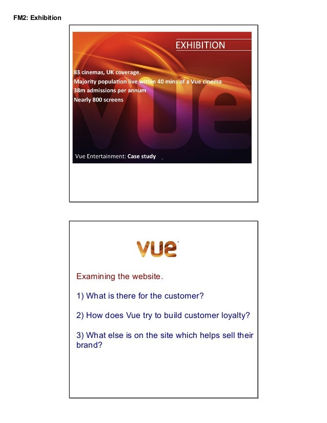 FM2: Exhibition  Examining the website. 1) What is there for the customer? 2) How does Vue try to build customer loyalty? ...