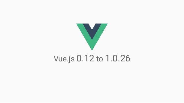 Vue.js 0.12 to 1.0.26