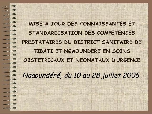 1 MISE A JOUR DES CONNAISSANCES ET STANDARDISATION DES COMPETENCES PRESTATAIRES DU DISTRICT SANITAIRE DE TIBATI ET NGAOUND...