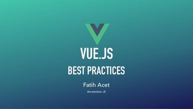 VUE.JS Fatih Acet Amsterdam JS BEST PRACTICES
