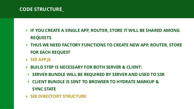 CODE STRUCTURE_ ‣ IF YOU CREATE A SINGLE APP, ROUTER, STORE IT WILL BE SHARED AMONG REQUESTS ‣ THUS WE NEED FACTORY FUNCTI...