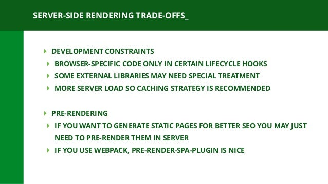 SERVER-SIDE RENDERING TRADE-OFFS_ ‣ DEVELOPMENT CONSTRAINTS ‣ BROWSER-SPECIFIC CODE ONLY IN CERTAIN LIFECYCLE HOOKS ‣ SOME...