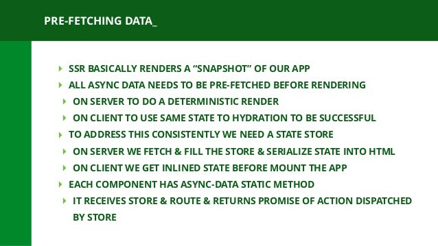"""PRE-FETCHING DATA_ ‣ SSR BASICALLY RENDERS A """"SNAPSHOT"""" OF OUR APP ‣ ALL ASYNC DATA NEEDS TO BE PRE-FETCHED BEFORE RENDERI..."""