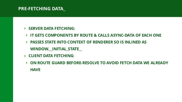 PRE-FETCHING DATA_ ‣ SERVER DATA FETCHING: ‣ IT GETS COMPONENTS BY ROUTE & CALLS ASYNC-DATA OF EACH ONE ‣ PASSES STATE INT...