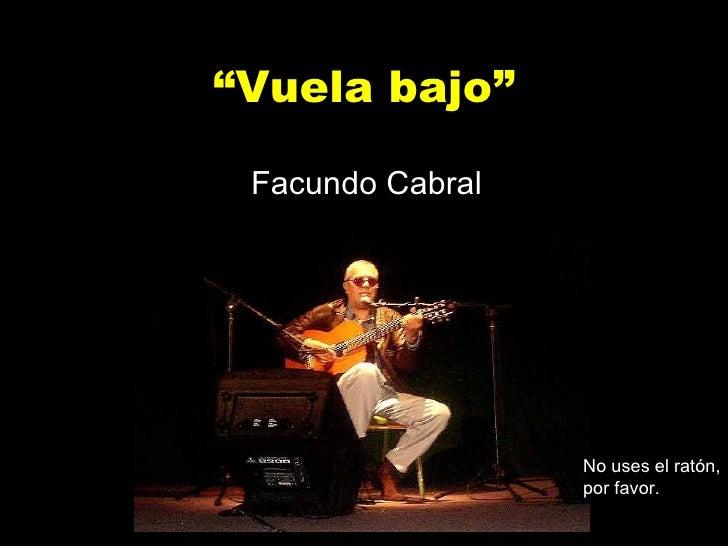 """"""" Vuela bajo"""" Facundo Cabral No uses el ratón, por favor."""